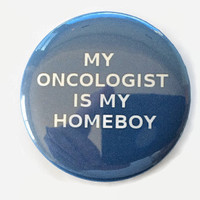 My Oncologist is My Homeboy - Blue Colon Cancer - Humor - 2.25 inch button/pin Walk Awareness Survivor