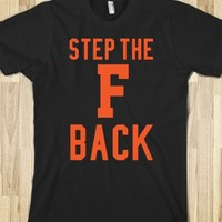 AWESOME 'STEP THE F BACK' T-SHIRT