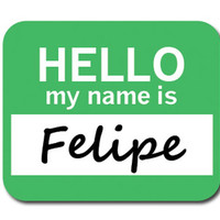 Felipe Hello My Name Is Mouse Pad