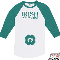 St. Patricks Day Pregnancy Announcement Shirt Irish I Could Drink Shirt Gifts For Expecting Mothers St Pats American Apparel Raglan MD-405