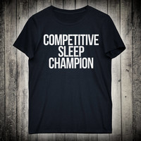 Competitive Sleep Champion Funny Sarcastic Slogan Tee Lazy Sarcasm Shirt Adult Humor Not A Morning Person Clothing