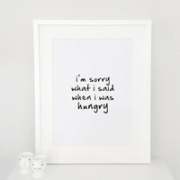 I'm sorry what i said when i was hungry poster print, Typography Poster, wall decor, quote poster, Handwritten, Digital, inspirational, A3