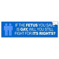 IF THE FETUS YOU SAVE IS GAY -.png Bumper Stickers from Zazzle.com