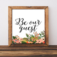 """PRINTABLE Art """"Be Our Guest"""" Typography Art Print Welcome Art Print Floral Art Print Welcome Quote Hello Neighbors Floral Instant Download"""
