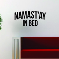Namastay in Bed V1 Quote Funny Namaste Yoga Decal Sticker Wall Vinyl Art Wall Room Decor Decoration