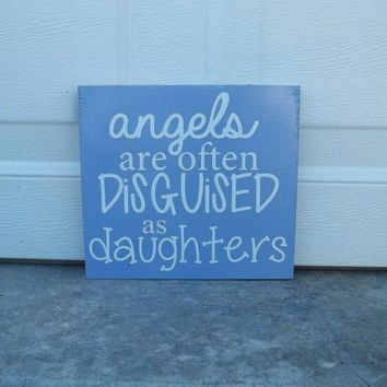 Angels Are Often Disguised As Daughters 10x10 Wood Sign