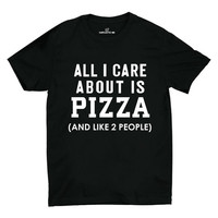 All I Care About Is Pizza Unisex T-shirt