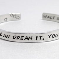 Personalized Walt Disney Bracelet - If You Can Dream It, You Can Do It - Hand Stamped Aluminum Cuff - customizable