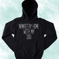 Anti Social Puppy Sweatshirt Namast'ay Home With My Dog Slogan Pet Owner Tumblr Hoodie Jumper