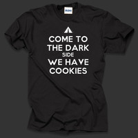 Come To The Dark Side We Have Cookies  T Shirt  Funny Tees Birthday GIft Gift Tees Birthday Gift = 1956759428