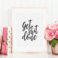 GET SHIT DONE, Inspirational Quote,Motivational Poster,Funny Print,Home Office Desk,Typography Print,Hand Lettering,Quote Art,Digital Print