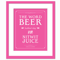 Beer is Backhand Slang for Nitwit Juice - Funny Gilmore Girls Art Print - Quotation - Typography Poster - TV Show - 8 x 10 Wall Art Decor
