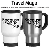 Because I Said So, Father Knows Best, Father's Day Gifts, Birthday For Dad, Travel Mug, Coffee Cup, Typography, 14oz, Stainless,