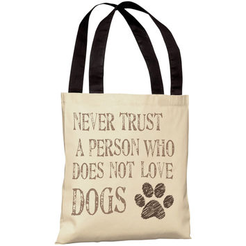 """""""Never Trust A Person Who Does Not Love Dogs"""" 18""""x18"""" Tote Bag by OneBellaCasa"""