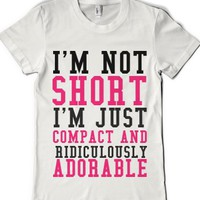 I'm Not Short I'm Just Compact And Ridiculously Adorable-T-Shirt