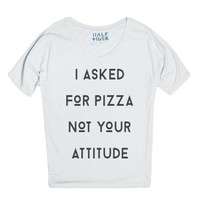 I Asked for Pizza-Female Snow T-Shirt