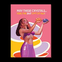 May These Crystals Heal The Shit Our Of You Greeting Card
