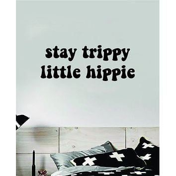 Stay Trippy Little Hippie V3 Quote Wall Decal Sticker Bedroom Room Art Vinyl Inspirational Hippy Funny Good Vibes Teen Yoga Stoner Girls