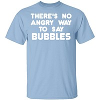 There is no way to say Bubbles Angry T-Shirt