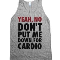"""""""Yeah, No (Don't Put Me Down For Cardio) -Athletic Grey Tank L"""" 
