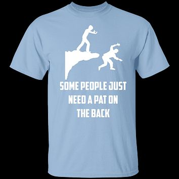 Some People Need A Pat On The Back T-Shirt
