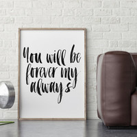 ROMANTIC QUOTE,You Will Be Forever My Always,Typography Print,Gift For Girlfriend,Lovely Words,Love Poster,Valentines Day,Gift Idea ,Quotes