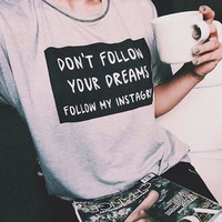 Don't Follow Your Dreams Follow My Instagram, Funny Shirts, Trendy Tops, Tumblr Style, Teens, Unisex, Shirts with sayings, Cute tees, Summer
