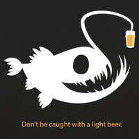 Don't Be Caught with a Light Beer Angler Fish WOMENS T-Shirt