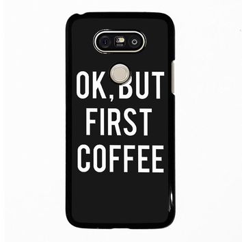 OK BUT FIRST COFFEE LG G5 Case Cover