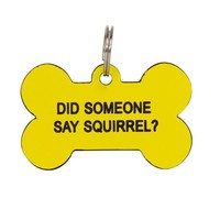 """Say What? Dog Tag """"Did Someone Say Squirrel?"""""""