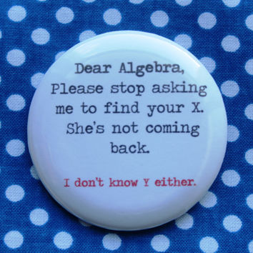 Dear algebra...- 2.25 inch pinback button badge