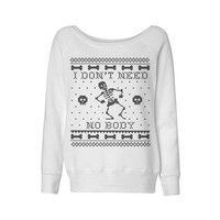 I Don't Need No Body Wideneck Sweatshirt