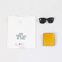And There Will Be DOGS Tee