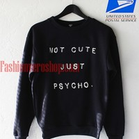 Not Cute Just psycho Sweatshirt
