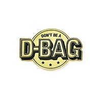 Don't Be A D-Bag Pin