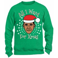 Christmas Obama Sweatshirt. All I Want for Xmas Is Obama. Funny Christmas Sweater. Obama Ugly Christmas Sweater.