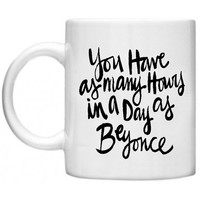 You Have As Many Hours In The Day As Beyonce Ceramics Mug - Made To Order