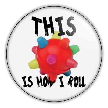 """Funny Button This Is How I Roll 2.25"""" Button pinback or magnet"""