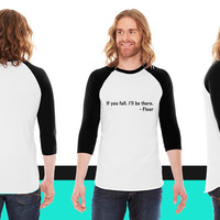 If you fall, I'll be there. Floor American Apparel Unisex 3/4 Sleeve T-Shirt
