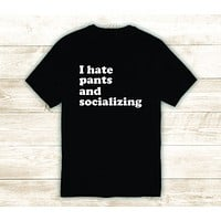 I Hate Pants and Socializing T-Shirt Tee Shirt Vinyl Heat Press Custom Inspirational Quote Teen Kids Funny Girls Cute