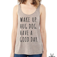 Wake up HUG DOG Have a Good Day AIRY Tank Top Ladies Shirt silkscreen screenprint Alternative Apparel