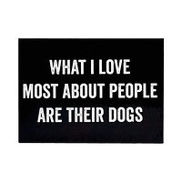 What I Love Most About People Are Their Dogs Magnet in Black