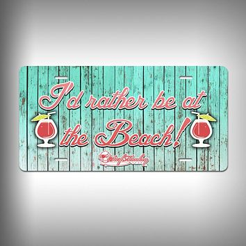 Rather be at the Beach Custom License Plate / Vanity Plate with Custom Text and Graphics Aluminum