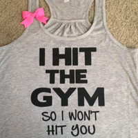 I Hit the Gym so I Won't Hit you - Ruffles with Love - Bow Tank - Fitness tank - Fun Tank