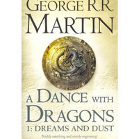 A Dance with Dragons: Part 1 Dreams and Dust: Book 5 of a Song of Ice and Fire By (author) George R. R. Martin