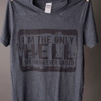 "Gina ""I'm The Only Hell My Mama Raised"" Tee"