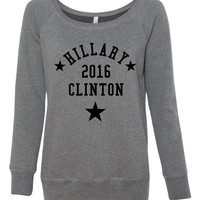 Hillary Clinton 2016, President, First Woman Candidate Feminist Smart Democrat Election Campaign Support, Wideneck Sweatshirt, Ladies Sizes
