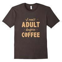 I Can't Adult Before Coffee Funny T-Shirt