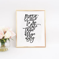 PRINTABLE Art,Better To Be Late Than To Arrive Ugly,Office Wall Decor,Bedroom Decor,Women Gift Inspirational Quote Fashionista Fashion Art