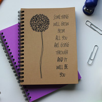 Something will grow from all you are going through... - 5 x 7 journal